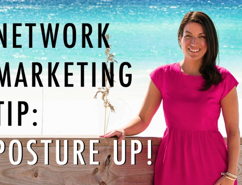 TOP Network Marketing Tip: Posture up!
